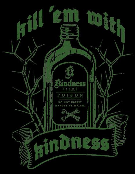 RIPT T-Shirt: Kill Em With Kindness by jecrt