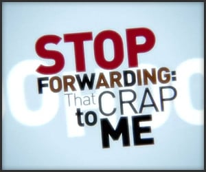 Stop Forwarding That Crap