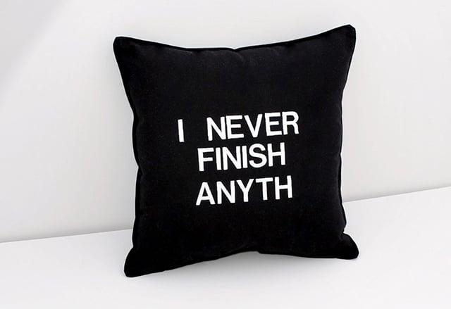 I Never Finish Anyth Pillow