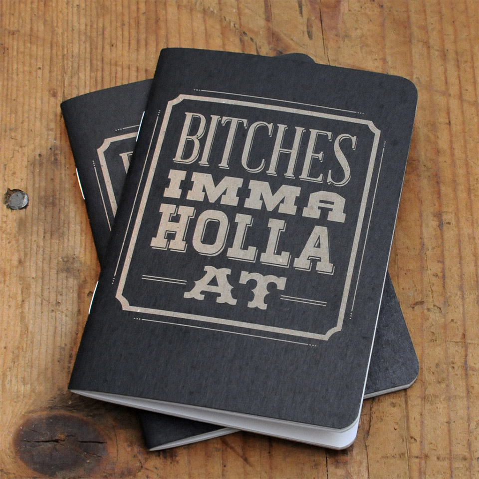 Bitches Imma Holla At Notebook