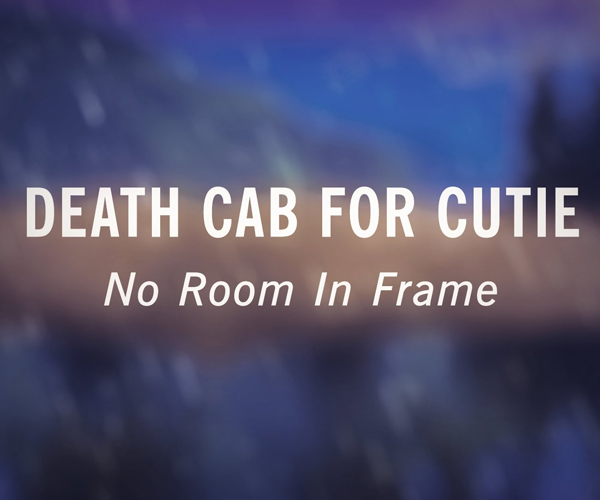 Death Cab for Cutie: No Room in Frame