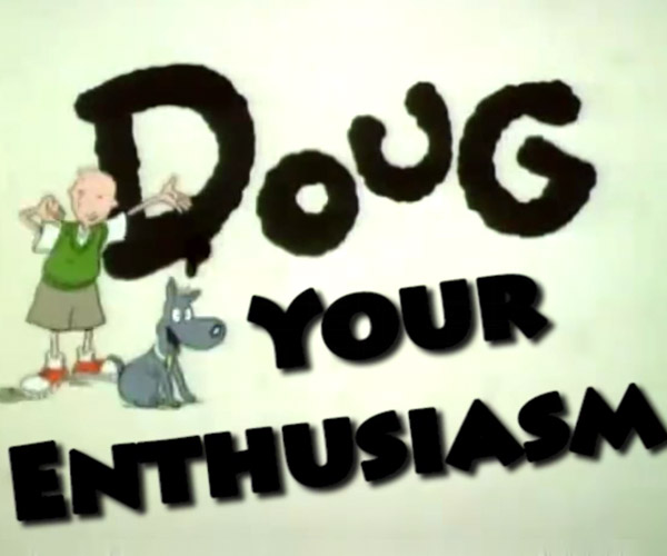 Doug Your Enthusiasm
