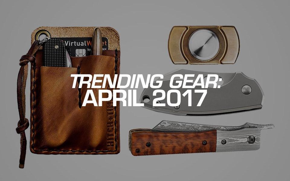 Trending EDC Gear: 4/2017