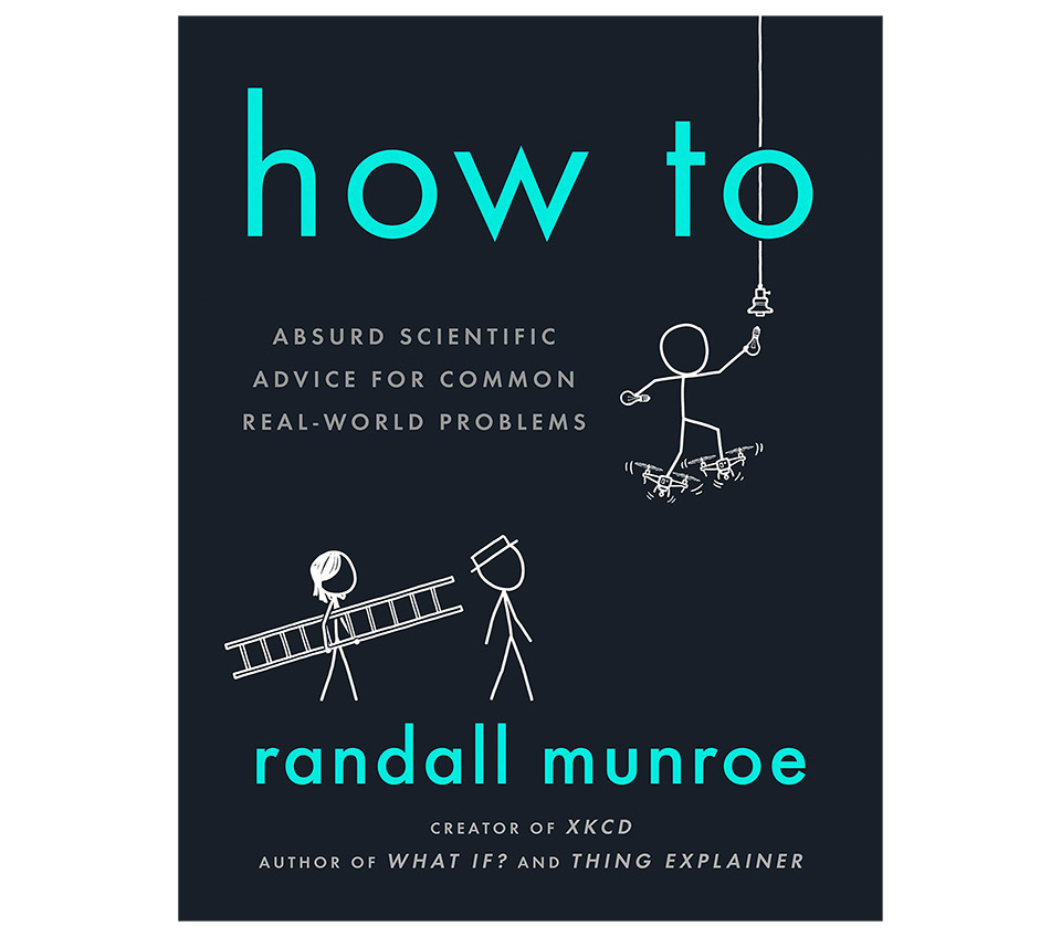 "Randall Munroe's ""How To"" Offers Absurd Scientific Advice for Common Real-World Problems"