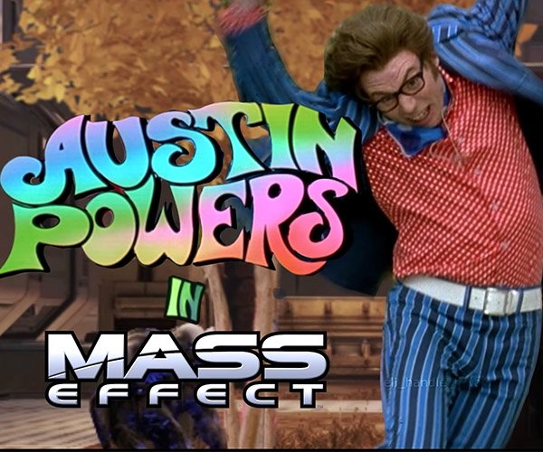If Austin Powers Starred in Mass Effect